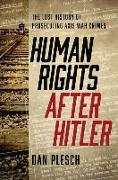 Cover-Bild zu Human Rights after Hitler: The Lost History of Prosecuting Axis War Crimes von Plesch, Dan