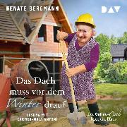 Cover-Bild zu Das Dach muss vor dem Winter drauf. Die Online-Omi baut ein Haus (Audio Download) von Bergmann, Renate