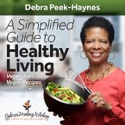 Cover-Bild zu A Simplified Guide to Healthy Living: Vegetarian and Vegan Recipes and More (eBook) von Peek-Haynes, Debra