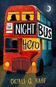 Cover-Bild zu The Night Bus Hero von Rauf, Onjali Q.