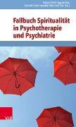 Cover-Bild zu Fallbuch Spiritualität in Psychotherapie und Psychiatrie von Anderssen-Reuster, Ulrike (Beitr.)