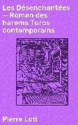 Cover-Bild zu Les Désenchantées - Roman des harems Turcs contemporains (eBook) von Loti, Pierre