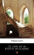 Cover-Bild zu Le livre de la pitié et de la mort (eBook) von Loti, Pierre