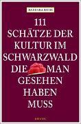 Cover-Bild zu 111 Schätze der Kultur im Schwarzwald, die man gesehen haben muss von Riess, Barbara