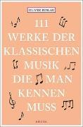 Cover-Bild zu 111 Werke der klassischen Musik, die man kennen muss von Buslau, Oliver