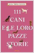 Cover-Bild zu 111 Cani e le loro pazze storie von Carbone, Maria Teresa