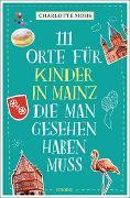 Cover-Bild zu 111 Orte für Kinder in Mainz, die man gesehen haben muss von Mohs, Charlotte