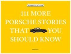 Cover-Bild zu 111 More Porsche Stories That You Should Know von Müller, Wilfried