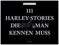 Cover-Bild zu 111 Harley-Stories, die man kennen muss von Mangartz, Dirk