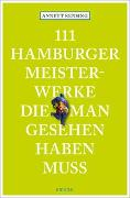 Cover-Bild zu 111 Hamburger Meisterwerke, die man gesehen haben muss von Rensing, Annett