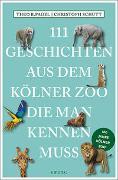 Cover-Bild zu 111 Geschichten aus dem Kölner Zoo, die man kennen muss von Pagel, Theo B.