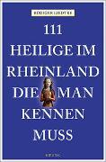 Cover-Bild zu 111 Heilige im Rheinland, die man kennen muss von Liedtke, Rüdiger