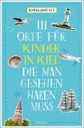 Cover-Bild zu 111 Orte für Kinder in Kiel, die man gesehen haben muss von Josteit, Katja