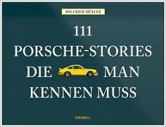 Cover-Bild zu 111 Porsche-Stories die man kennen muss von Müller, Wilfried