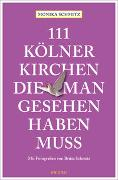 Cover-Bild zu 111 Kölner Kirchen, die man gesehen haben muss von Schmitz, Monika