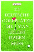 Cover-Bild zu 111 deutsche Golfplätze, die man erlebt haben muss von Mayer, Hans-Peter Joseph