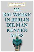 Cover-Bild zu 111 Bauwerke in Berlin, die man kennen muss von von Seldeneck, Lucia Jay