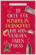 Cover-Bild zu 111 Orte für Kinder in Frankfurt, die man gesehen haben muss von Tzschätzsch, Julia