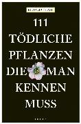 Cover-Bild zu 111 tödliche Pflanzen, die man kennen muss (eBook) von Blasl, Klaudia