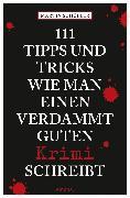 Cover-Bild zu 111 Tipps und Tricks, wie man einen verdammt guten Krimi schreibt (eBook) von Schüller, Martin