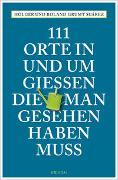 Cover-Bild zu 111 Orte in und um Gießen, die man gesehen haben muss von Grumt Suárez, Holger