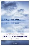 Cover-Bild zu Der Tote aus dem See von Kärger, Walter Christian