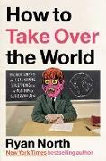 Cover-Bild zu How to Take Over the World (eBook) von North, Ryan