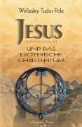 Cover-Bild zu Jesus von Nazareth und das esoterische Christentum von Tudor Pole, Wellesley