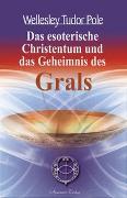 Cover-Bild zu Das esoterische Christentum und das Geheimnis des Grals von Tudor Pole, Wellesley