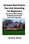 Cover-Bild zu Arizona Real Estate Tax Lien Investing for Beginners von Blank, Greene