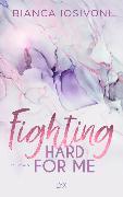 Cover-Bild zu Fighting Hard for Me von Iosivoni, Bianca
