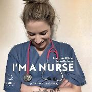Cover-Bild zu I'm a Nurse: Warum ich meinen Beruf als Krankenschwester liebe - trotz allem (Audio Download) von Kubsova, Jarka