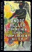 Cover-Bild zu Zum Weinen schön, zum Lachen bitter (eBook) von Heller, André