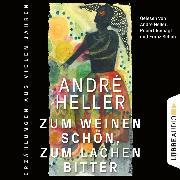 Cover-Bild zu Zum Weinen schön, zum Lachen bitter - Erzählungen (Ungekürzt) (Audio Download) von Heller, André