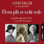 Cover-Bild zu Uhren gibt es nicht mehr - Gespräche mit meiner Mutter in ihrem 102. Lebensjahr (Ungekürzt) (Audio Download) von Heller, André