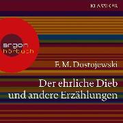Cover-Bild zu Der ehrliche Dieb und andere Erzählungen (Ungekürzte Lesung) (Audio Download) von Dostojewskij, Fjodor M.