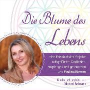 Cover-Bild zu DIE BLUME DES LEBENS - eine Botschaft der Plejader (Audio Download) von Klemm, Pavlina