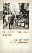 Cover-Bild zu Die Zukunft der Schönheit von Delius, Friedrich Christian