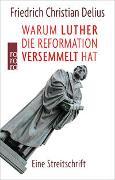 Cover-Bild zu Warum Luther die Reformation versemmelt hat von Delius, Friedrich Christian