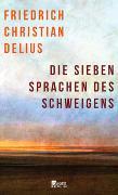 Cover-Bild zu Die sieben Sprachen des Schweigens von Delius, Friedrich Christian