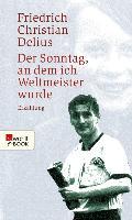 Cover-Bild zu Der Sonntag, an dem ich Weltmeister wurde (eBook) von Delius, Friedrich Christian