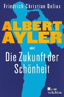 Cover-Bild zu Albert Ayler oder Die Zukunft der Schönheit (eBook) von Delius, Friedrich Christian