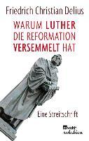 Cover-Bild zu Warum Luther die Reformation versemmelt hat (eBook) von Delius, Friedrich Christian