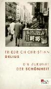 Cover-Bild zu Die Zukunft der Schönheit (eBook) von Delius, Friedrich Christian