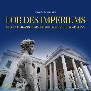 Cover-Bild zu Lob des Imperiums - Der Untergang Roms und die Zukunft des Westens (Ungekürzt) (Audio Download) von Bollmann, Ralph