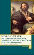 Cover-Bild zu Vasari, Giorgio: Das Leben des Giorgione, Corregio, Palma il Vecchio und Lorenzo Lotto