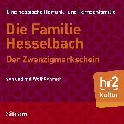 Cover-Bild zu Schmidt, Wolf: Die Familie Hesselbach - Der Zwanzigmarkschein (Audio Download)