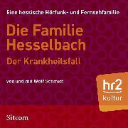 Cover-Bild zu Schmidt, Wolf: Die Familie Hesselbach - Der Krankheitsfall (Audio Download)