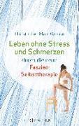 Cover-Bild zu Leben ohne Stress und Schmerzen durch die neue Faszien-Selbsttherapie von Gordon, Christopher-Marc