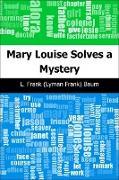 Cover-Bild zu Baum, L. Frank (Lyman Frank): Mary Louise Solves a Mystery (eBook)
